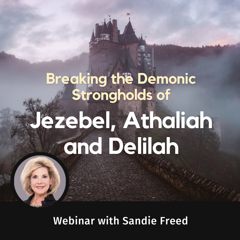 Breaking the Demonic Strongholds of Jezebel, Athaliah, and Delilah with Sandie Freed